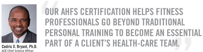 Our AHFS Certification helps fitness professionals go beyond traditional personal training to become an essential part of a client's health-care team.