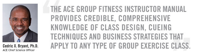 The ACE Group Fitness Instructor Manual provides credible, comprehensive knowledge of class design, cueing techniques and business strategies that apply to any type of group exercise class.