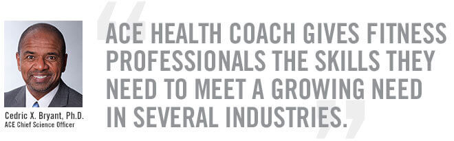 ACE Health Coach gives fitness professionals the skills they need to meet a growing need in several industries.