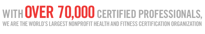 With 50,000 certified professionals, we are the world's largest nonprofit fitness certification organization